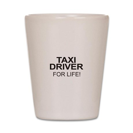 Taxi Driver For Life Shot Glass