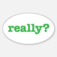 Really? Sticker (Oval)