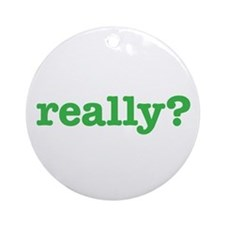 Really? Ornament (Round)