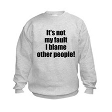 It's not my fault I blame oth Sweatshirt