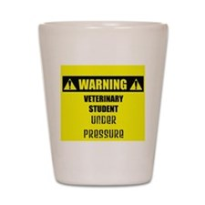 WARNING: Vet Student Under Pressure Shot Glass
