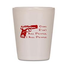 GUNS DON'T KILL PEOPLE, I KIL Shot Glass