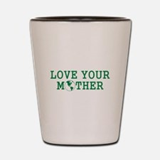 LOVE YOUR MOTHER SHIRT MOTHER Shot Glass