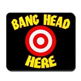 Bang head here Mouse Pads