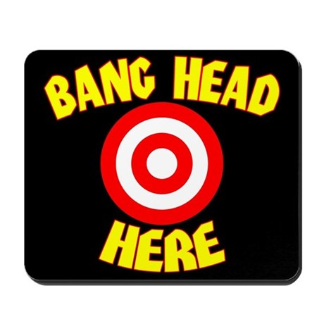 """""""Bang Head Here"""" Mousepad"""