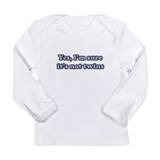 Yes, I'm Sure It's Not Twins Long Sleeve Infant T-
