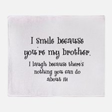 Because You're My Brother Throw Blanket