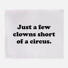 Few Clowns Short Of A Circus Throw Blanket