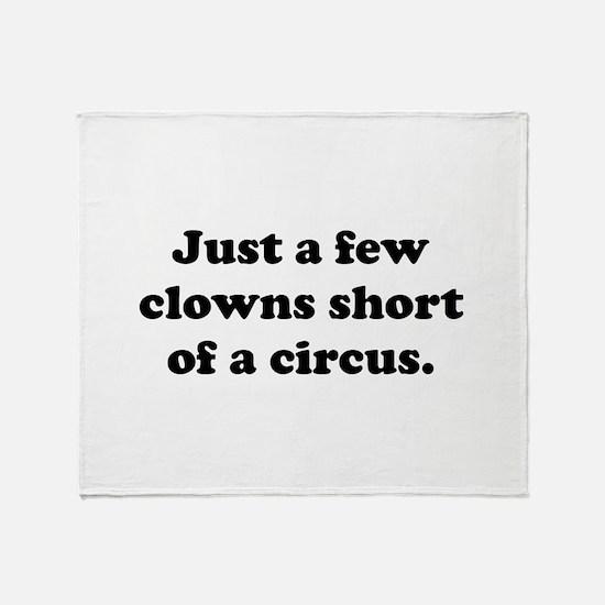 Few Clowns Short Of A Circus Throw Blanket