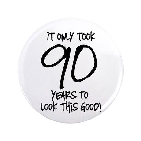 "90 Looks Good 3.5"" Button"