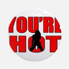 youre hot Ornament (Round)