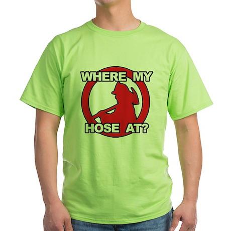 Where My Hose At? Green T-Shirt