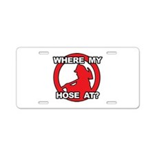 Where My Hose At? Aluminum License Plate