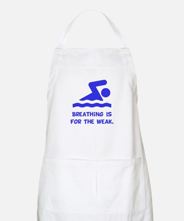 Breathing is for the weak! Apron