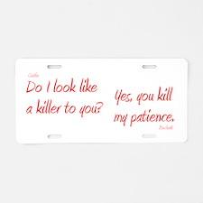 U Kill My Patience Aluminum License Plate