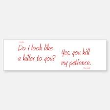 U Kill My Patience Bumper Bumper Sticker