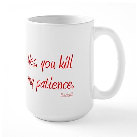 U Kill My Patience Large Mug