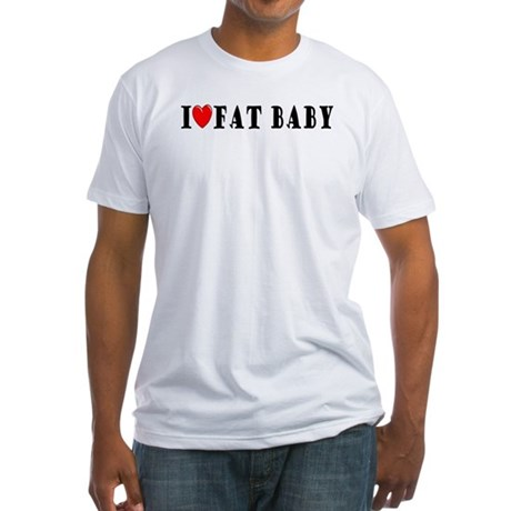 I Love Fat Baby Fitted T-Shirt