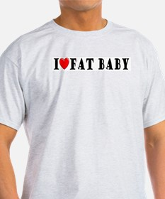I Love Fat Baby Ash Grey T-Shirt