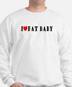I Love Fat Baby Sweatshirt