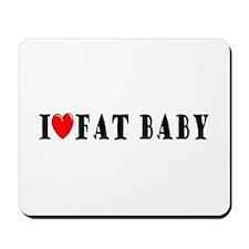 I Love Fat Baby Mousepad
