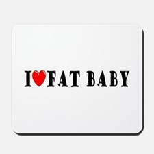 I Love Fat Baby Mousepad
