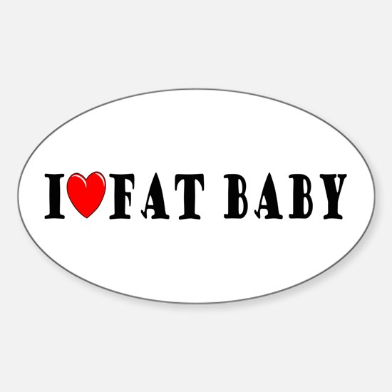 I Love Fat Baby Oval Decal