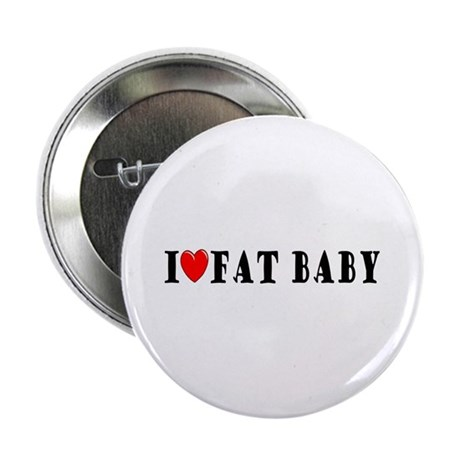 I Love Fat Baby Button