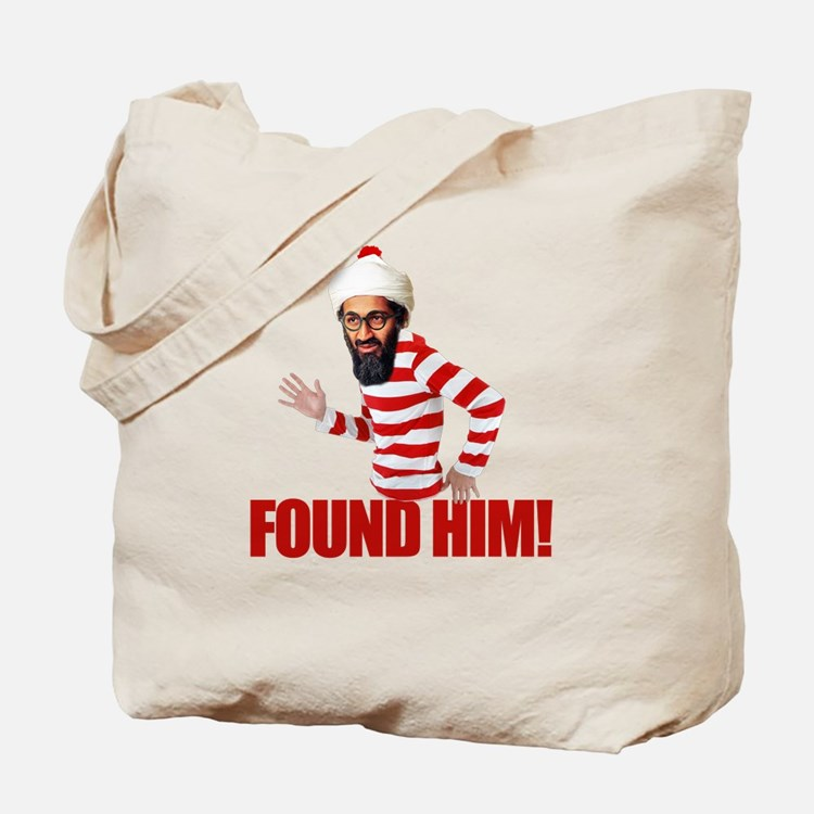 Osama Bin Laden - Found Him! Tote Bag