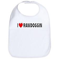 I Love Rawdoggin Bib