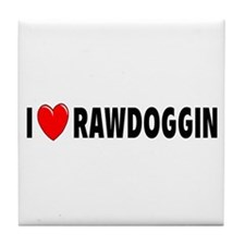 I Love Rawdoggin Tile Coaster
