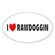 I Love Rawdoggin Oval Decal