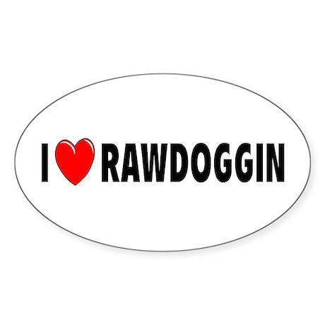 I Love Rawdoggin Oval Sticker