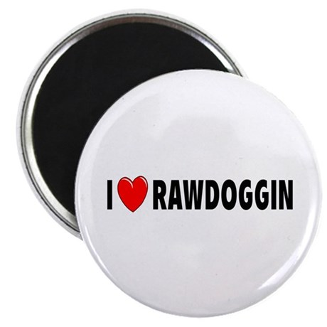 I Love Rawdoggin Magnet