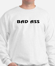 Bad Ass Sweatshirt
