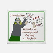 I love deadlines! Throw Blanket