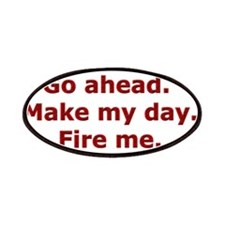 Make my day. Fire me. Patches