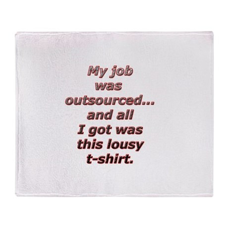 All I got was this lousy t-sh Throw Blanket