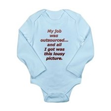I was outsourced...All I got Long Sleeve Infant Bo
