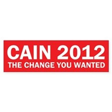 Change You Wanted - Herman Cain Bumper Bumper Sticker