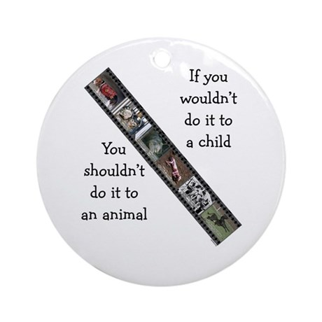 If You Wouldn't Do It to a Child Ornament (Round)