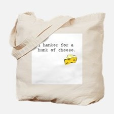 I Hanker for a Hunk of Cheese Tote Bag