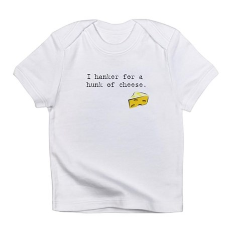 I Hanker for a Hunk of Cheese Infant T-Shirt