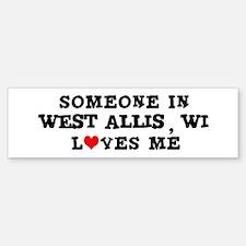 Someone in West Allis Bumper Bumper Bumper Sticker