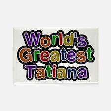 World's Greatest Tatiana Rectangle Magnet