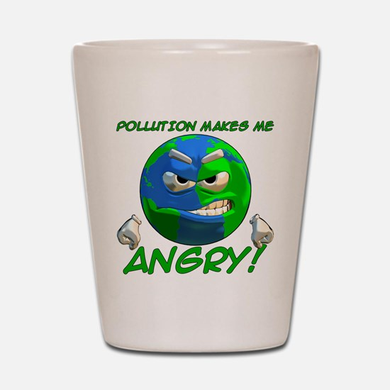 Pollution Makes Me Angry! Shot Glass