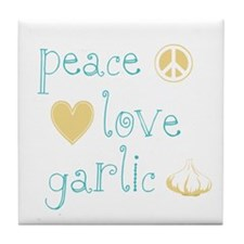 Peace, Love and garlic Tile Coaster