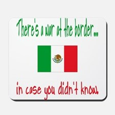 There's a War on our Border Mousepad