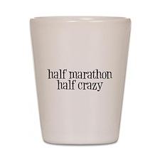 half marathon half crazy b Shot Glass