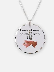 I Owe...I Owe Necklace